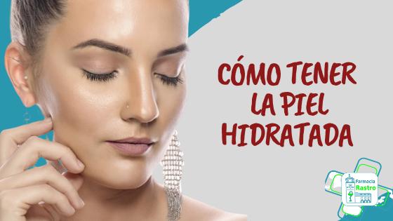 Cómo tener la piel hidratada
